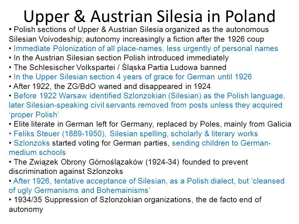 Upper & Austrian Silesia in Poland Polish sections of Upper & Austrian Silesia organized as the autonomous Silesian Voivodeship; autonomy increasingly