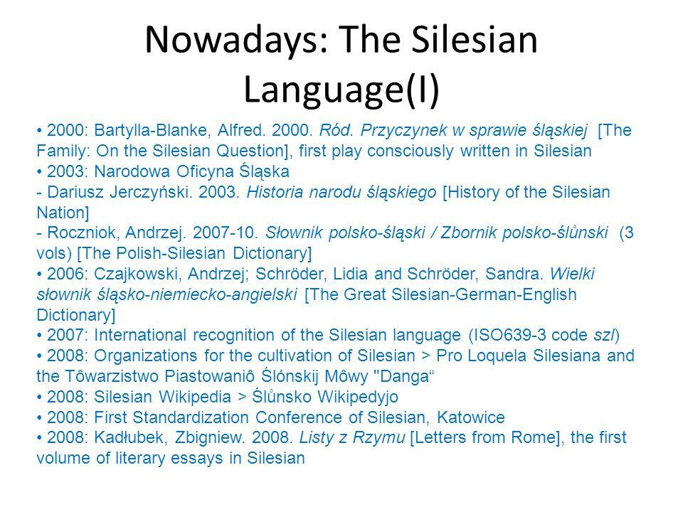 Nowadays: The Silesian Language(I) 2000: Bartylla-Blanke, Alfred. 2000. Ród. Przyczynek w sprawie śląskiej [The Family: On the Silesian Question], fir