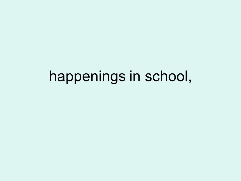 happenings in school,