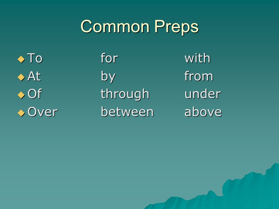 Common Preps  Toforwith  Atbyfrom  Ofthroughunder  Overbetweenabove