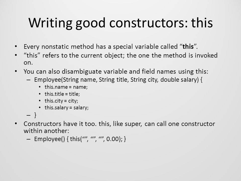 Writing good constructors: this Every nonstatic method has a special variable called this .