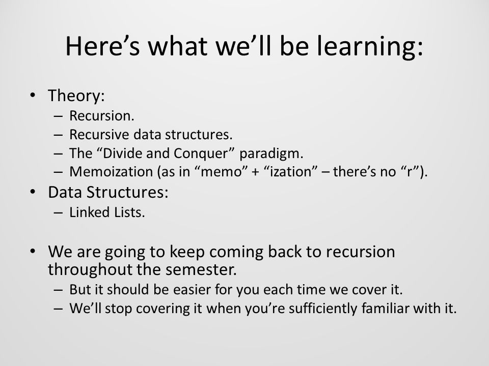 Here's what we'll be learning: Theory: – Recursion.