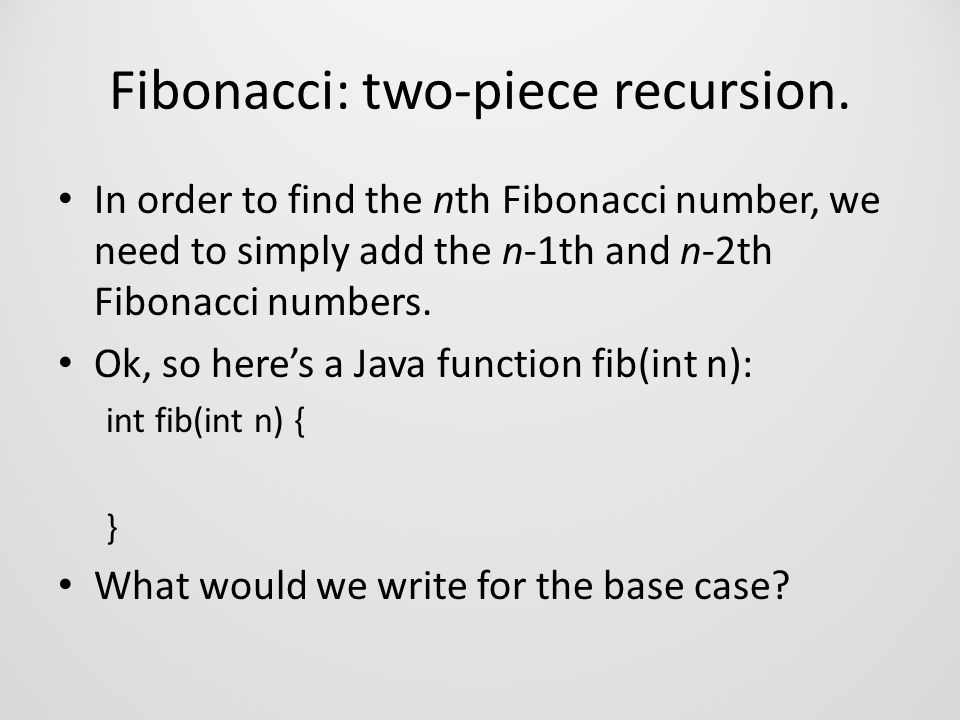 Fibonacci: two-piece recursion.