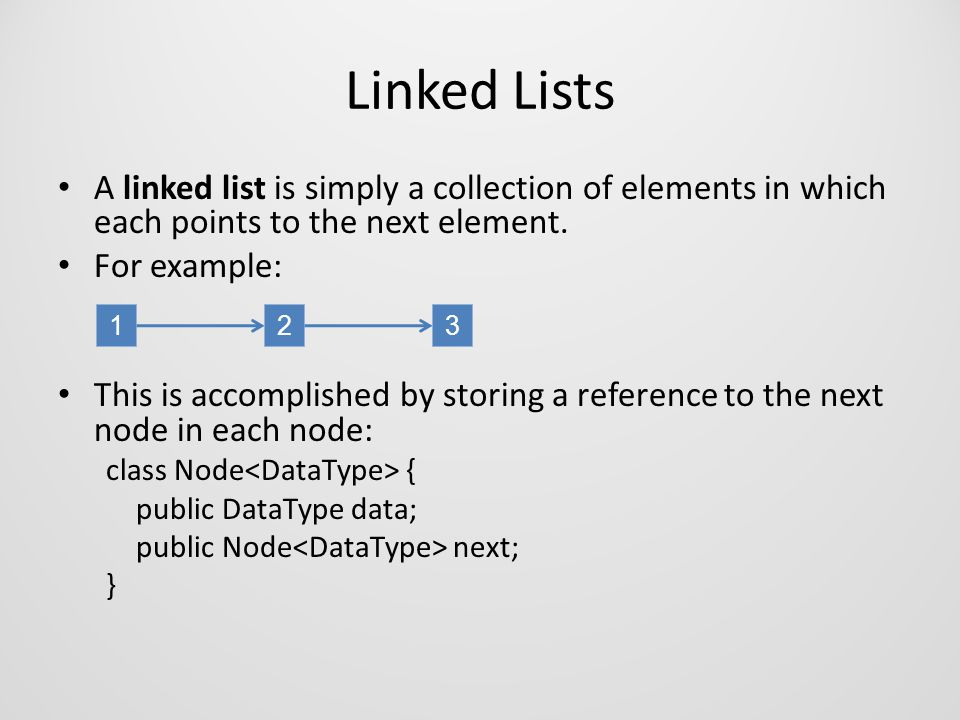 Linked Lists A linked list is simply a collection of elements in which each points to the next element.
