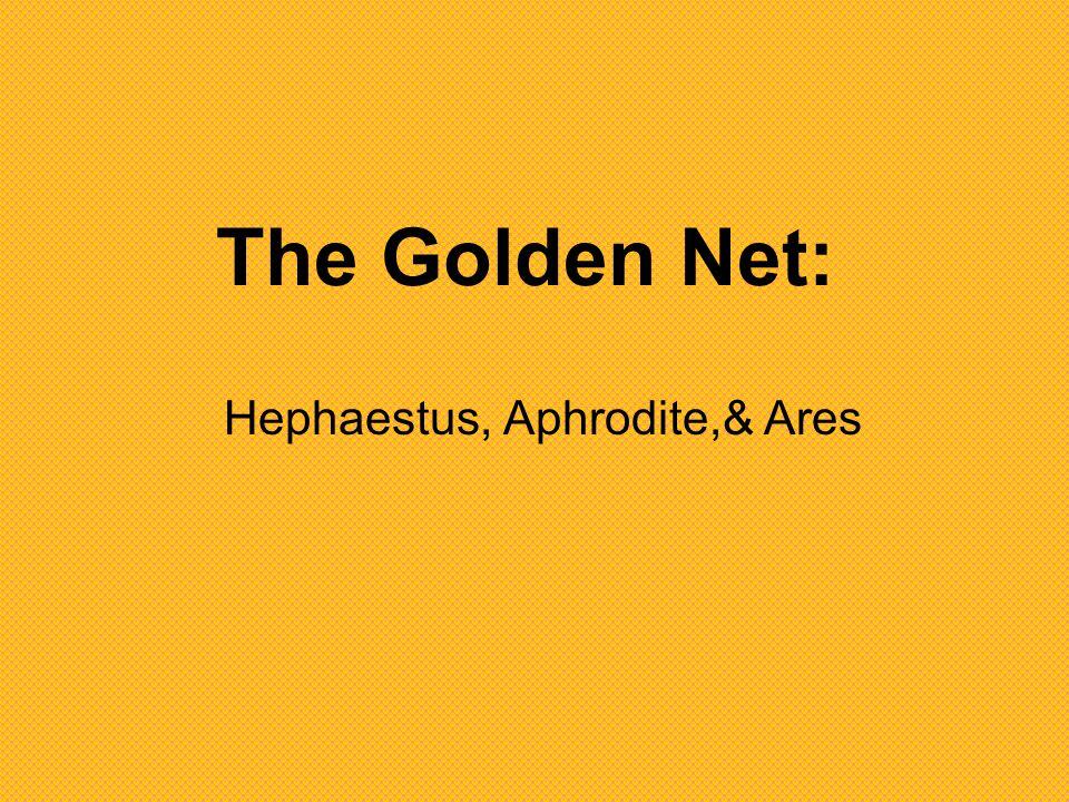 The Golden Net: Hephaestus, Aphrodite,& Ares