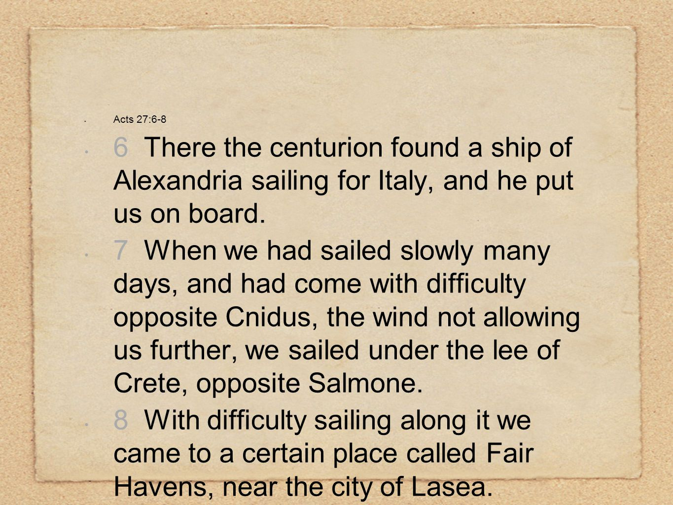 Acts 27:6-8 6 There the centurion found a ship of Alexandria sailing for Italy, and he put us on board. 7 When we had sailed slowly many days, and had