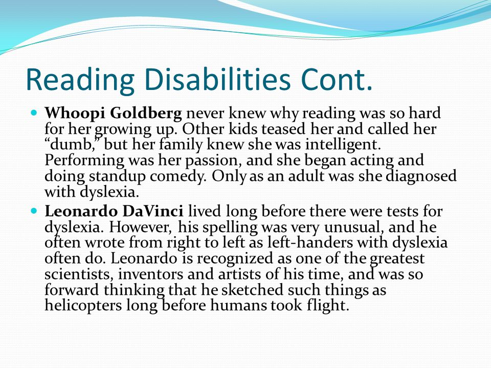 Reading Disabilities Cont. Whoopi Goldberg never knew why reading was so hard for her growing up.