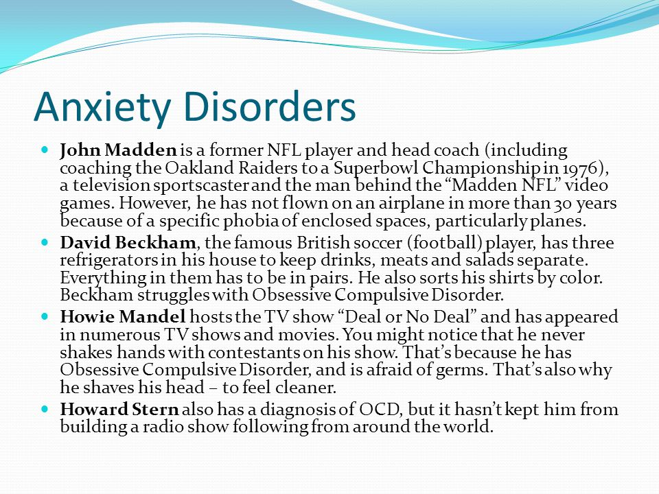 Anxiety Disorders John Madden is a former NFL player and head coach (including coaching the Oakland Raiders to a Superbowl Championship in 1976), a television sportscaster and the man behind the Madden NFL video games.