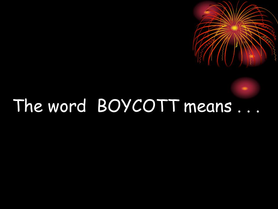 The word BOYCOTT means...