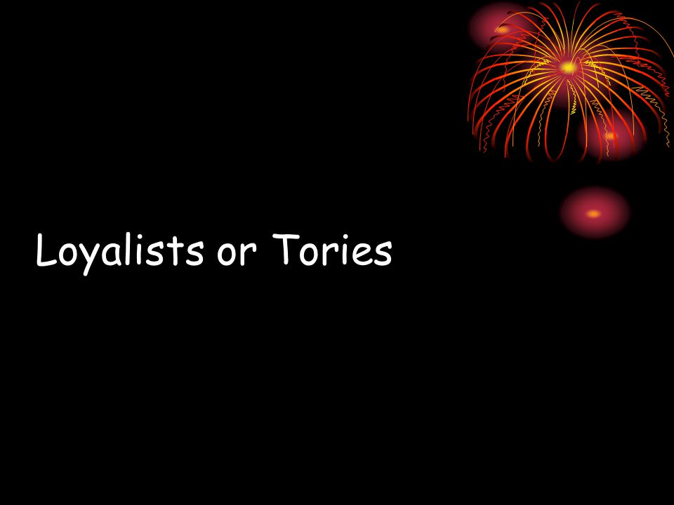 Loyalists or Tories