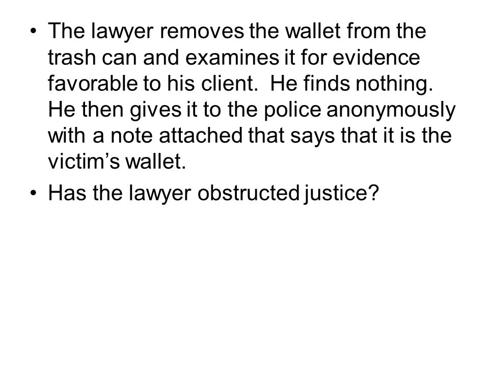 The lawyer removes the wallet from the trash can and examines it for evidence favorable to his client.