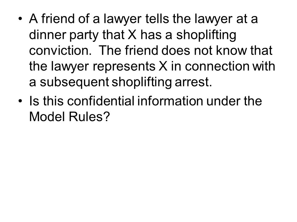 A friend of a lawyer tells the lawyer at a dinner party that X has a shoplifting conviction.