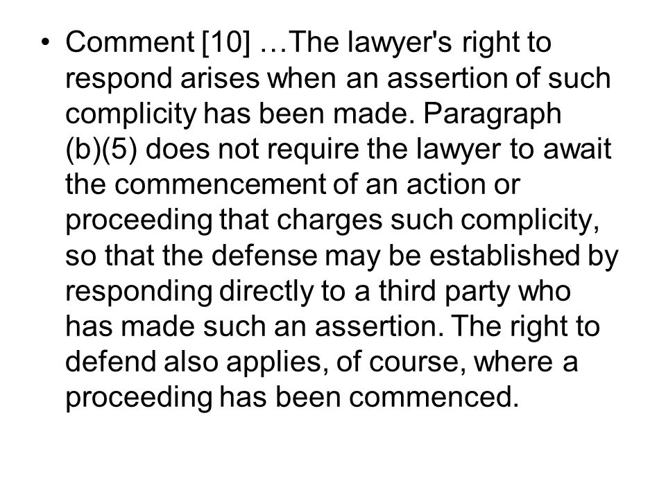 Comment [10] …The lawyer s right to respond arises when an assertion of such complicity has been made.