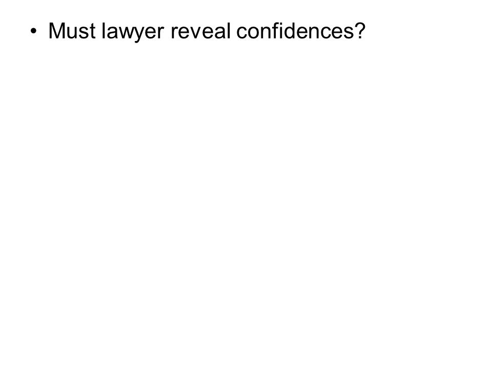 Must lawyer reveal confidences