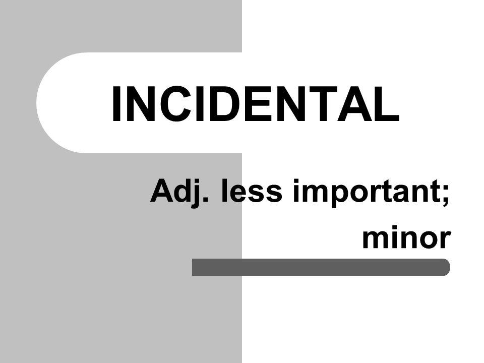 INCIDENTAL Adj. less important; minor