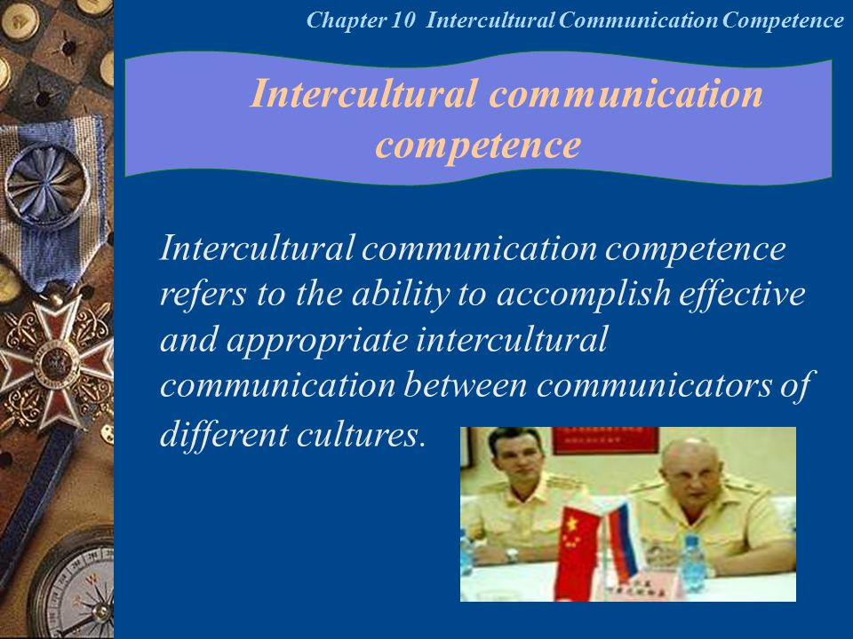 Intercultural communication competence Intercultural communication competence refers to the ability to accomplish effective and appropriate intercultu