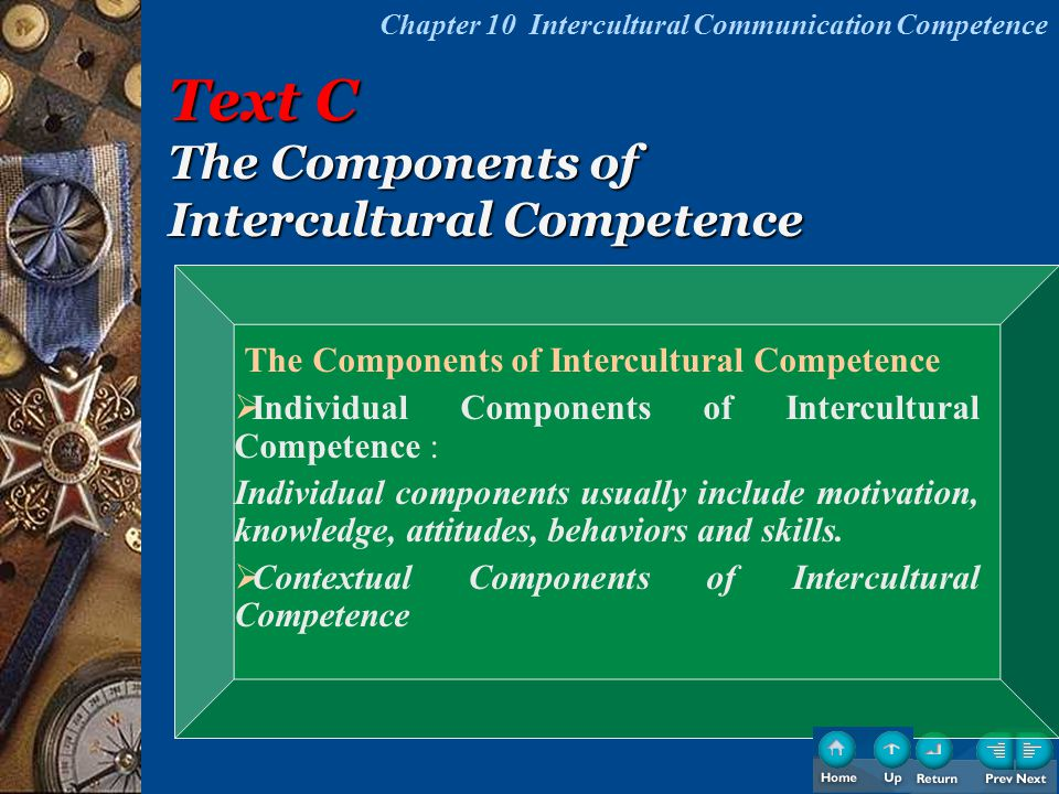 The Components of Intercultural Competence  Individual Components of Intercultural Competence : Individual components usually include motivation, kno