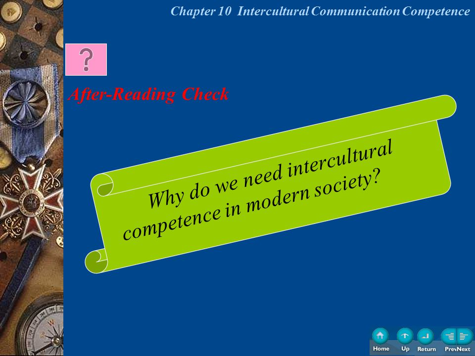 Why do we need intercultural competence in modern society? After-Reading Check Chapter 10 Intercultural Communication Competence