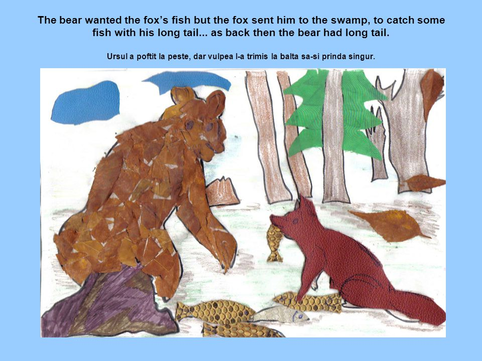 The bear wanted the fox's fish but the fox sent him to the swamp, to catch some fish with his long tail...