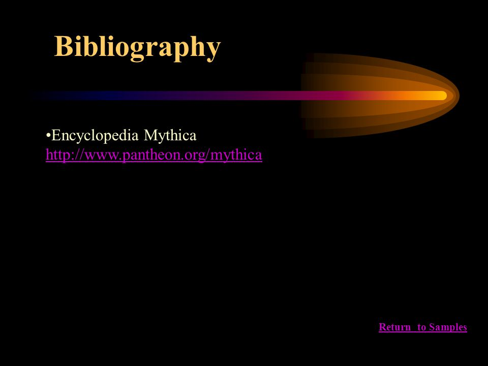 Encyclopedia Mythica http://www.pantheon.org/mythica http://www.pantheon.org/mythica Bibliography Return to Samples