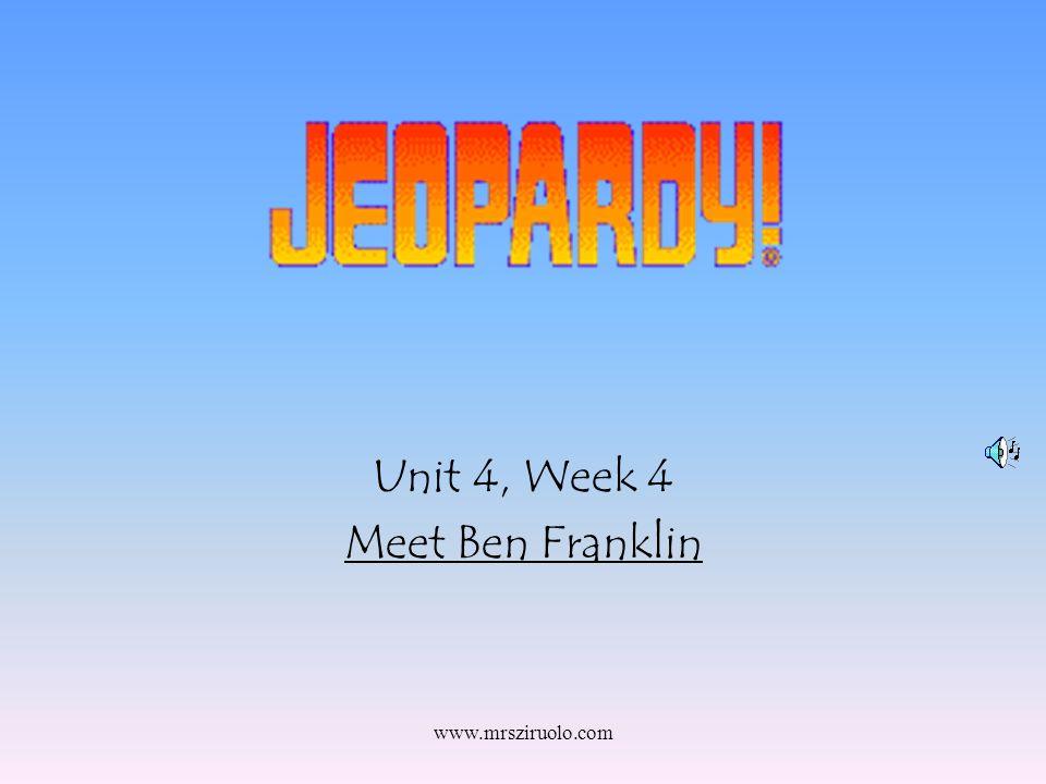 www.mrsziruolo.com Unit 4, Week 4 Meet Ben Franklin