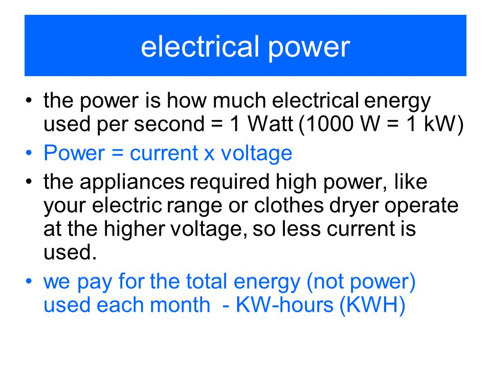 electrical power the power is how much electrical energy used per second = 1 Watt (1000 W = 1 kW) Power = current x voltage the appliances required hi