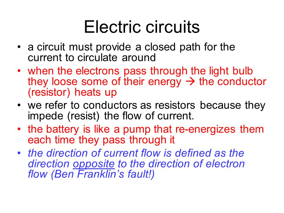 Electric circuits a circuit must provide a closed path for the current to circulate around when the electrons pass through the light bulb they loose s