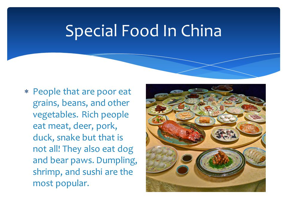 Special Food In China  People that are poor eat grains, beans, and other vegetables.
