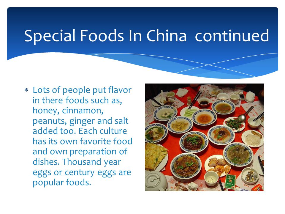 Special Foods In China continued  Lots of people put flavor in there foods such as, honey, cinnamon, peanuts, ginger and salt added too.