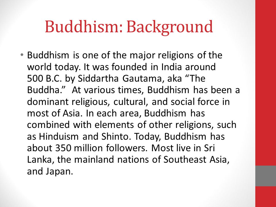 Buddhism: Background Buddhism is one of the major religions of the world today.