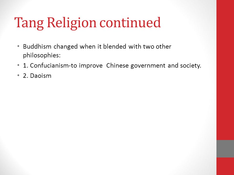 Tang Religion continued Buddhism changed when it blended with two other philosophies: 1.