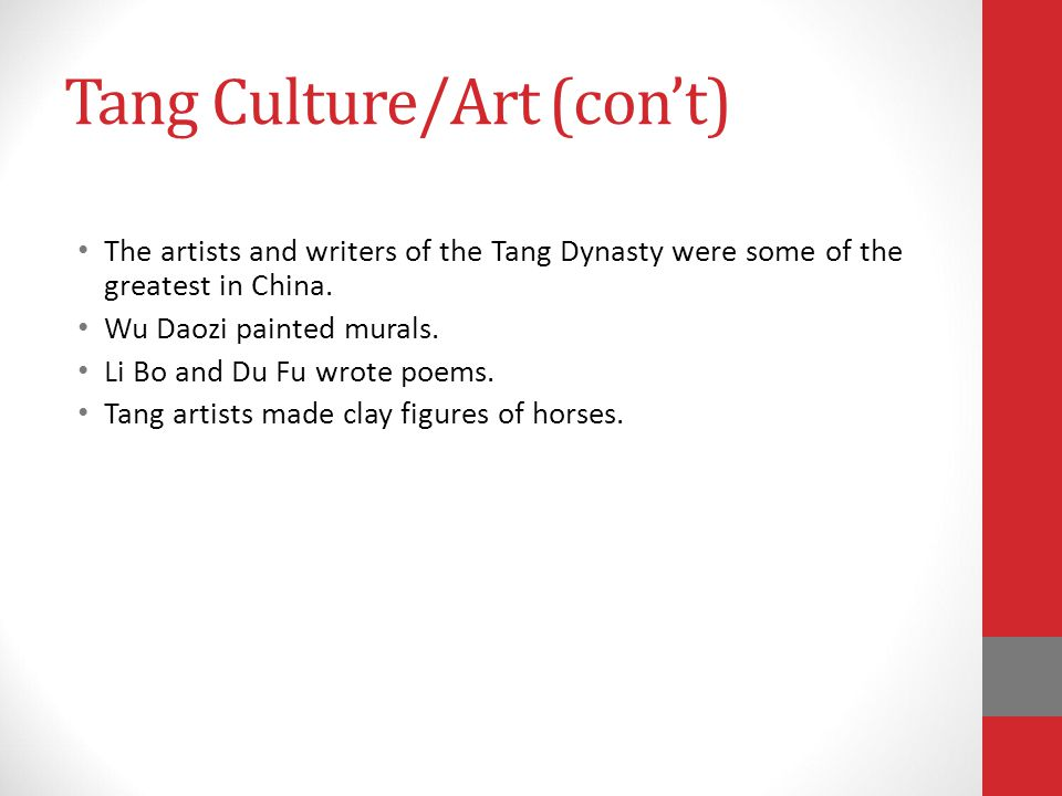 Tang Culture/Art (con't) The artists and writers of the Tang Dynasty were some of the greatest in China.