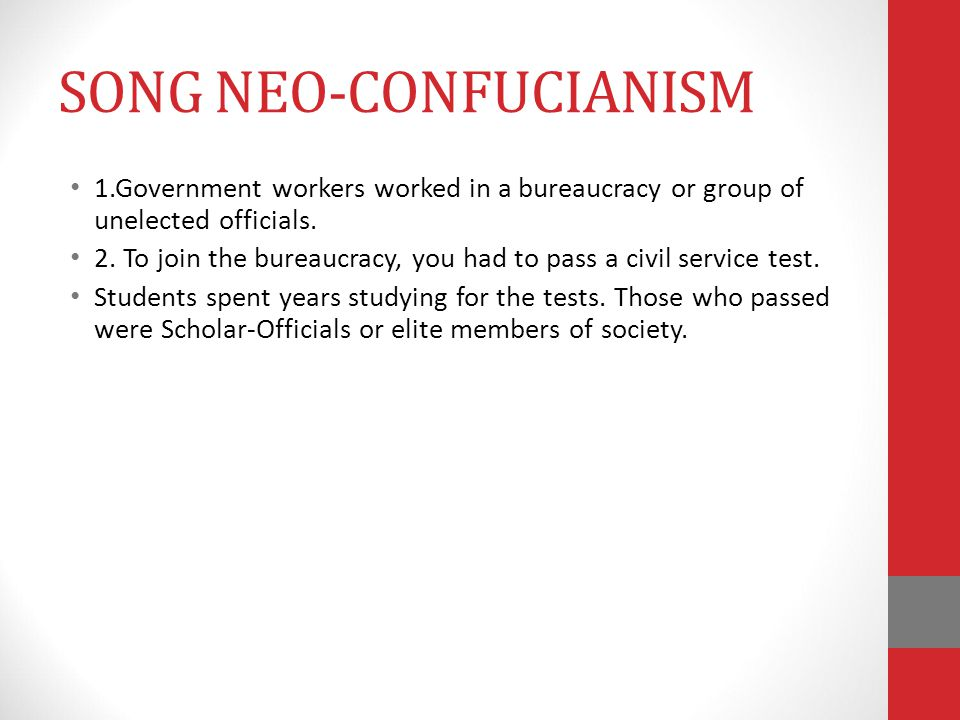 SONG NEO-CONFUCIANISM 1.Government workers worked in a bureaucracy or group of unelected officials.