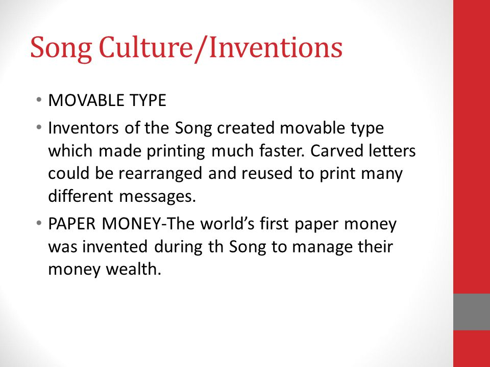 Song Culture/Inventions MOVABLE TYPE Inventors of the Song created movable type which made printing much faster.
