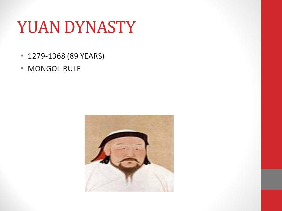 YUAN DYNASTY 1279-1368 (89 YEARS) MONGOL RULE