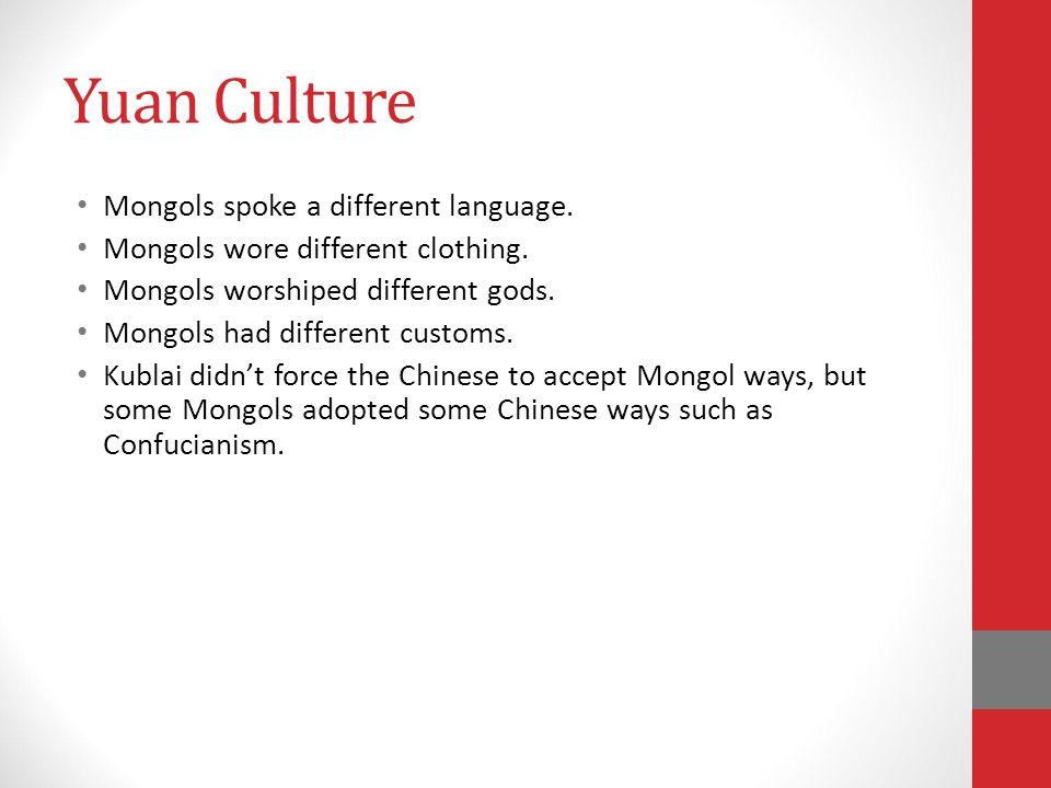 Yuan Culture Mongols spoke a different language.Mongols wore different clothing.