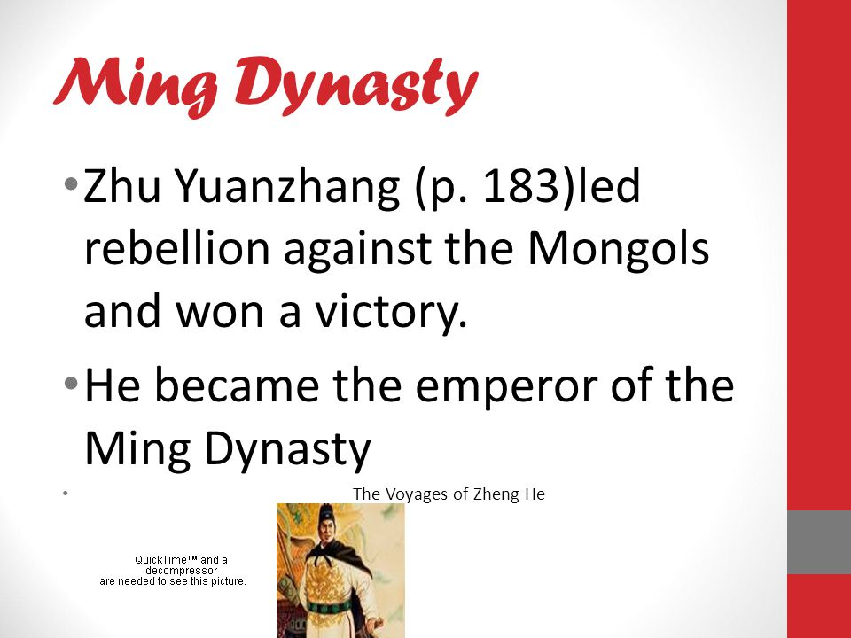 Ming Dynasty Zhu Yuanzhang (p.183)led rebellion against the Mongols and won a victory.