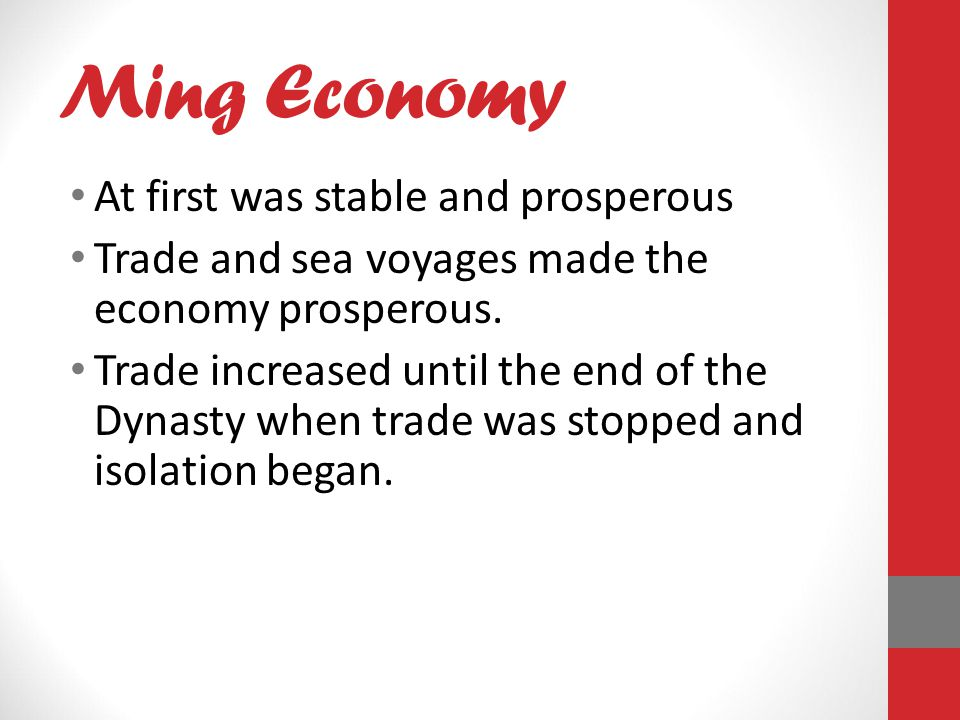 Ming Economy At first was stable and prosperous Trade and sea voyages made the economy prosperous.