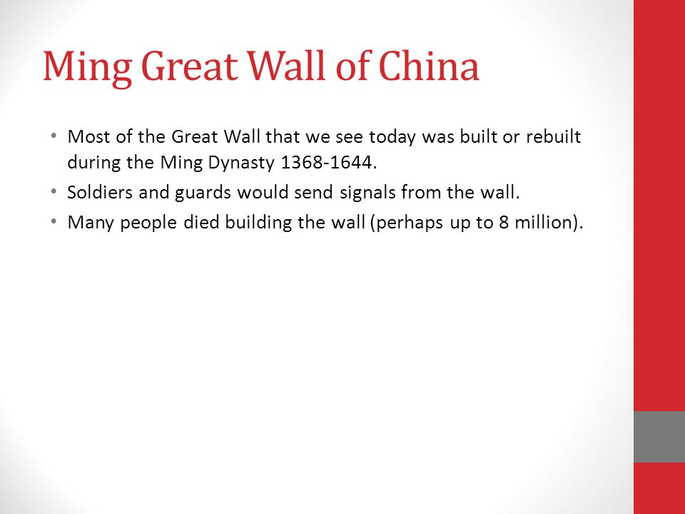 Ming Great Wall of China Most of the Great Wall that we see today was built or rebuilt during the Ming Dynasty 1368-1644.
