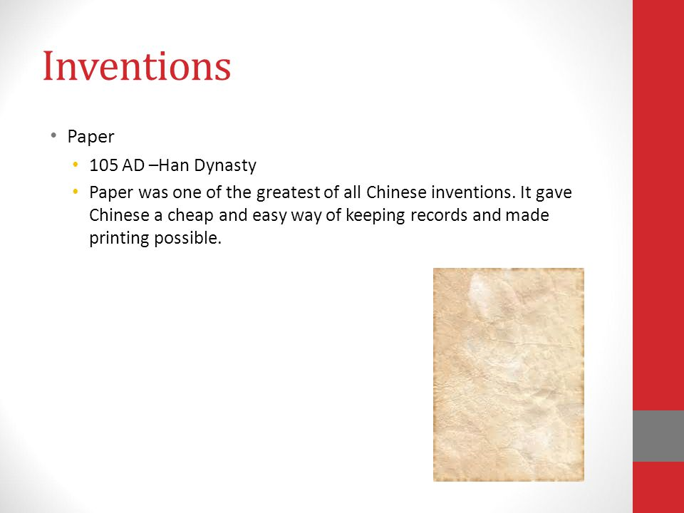 Inventions Paper 105 AD –Han Dynasty Paper was one of the greatest of all Chinese inventions.