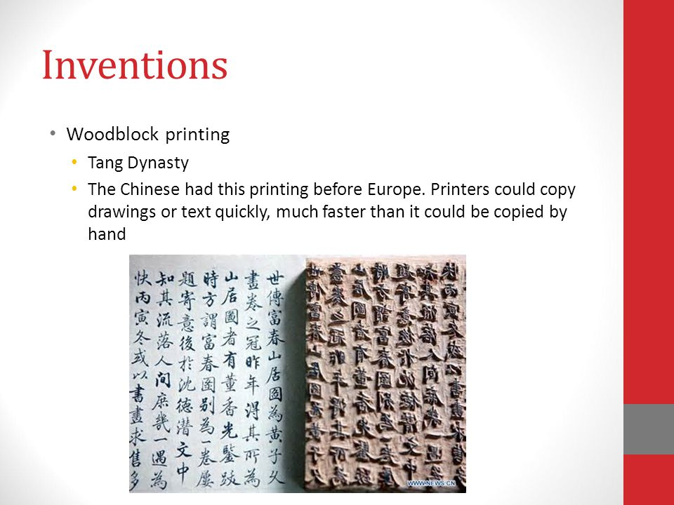 Inventions Woodblock printing Tang Dynasty The Chinese had this printing before Europe.
