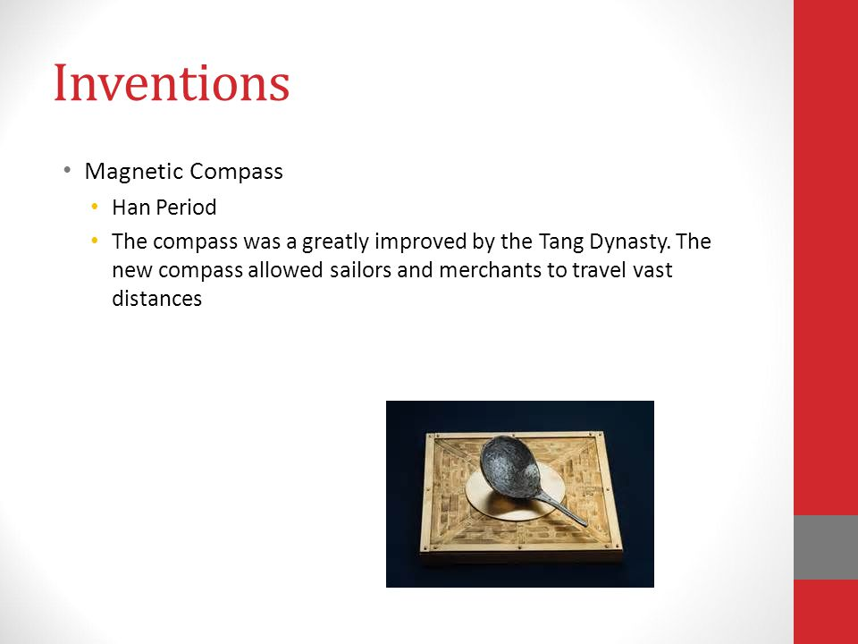 Inventions Magnetic Compass Han Period The compass was a greatly improved by the Tang Dynasty.