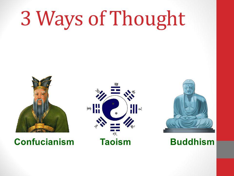 3 Ways of Thought BuddhismTaoismConfucianism