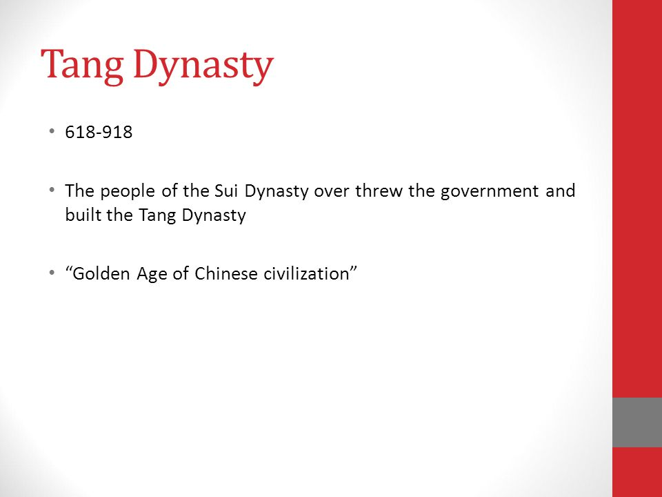 Tang Dynasty 618-918 The people of the Sui Dynasty over threw the government and built the Tang Dynasty Golden Age of Chinese civilization