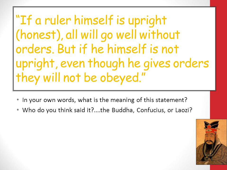 If a ruler himself is upright (honest), all will go well without orders.