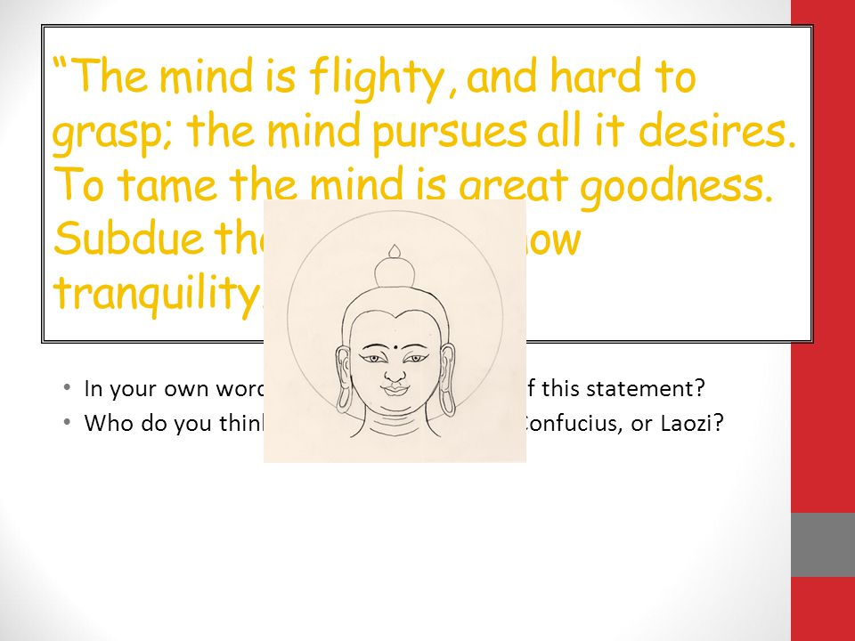 The mind is flighty, and hard to grasp; the mind pursues all it desires.