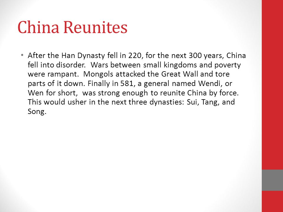 China Reunites After the Han Dynasty fell in 220, for the next 300 years, China fell into disorder.