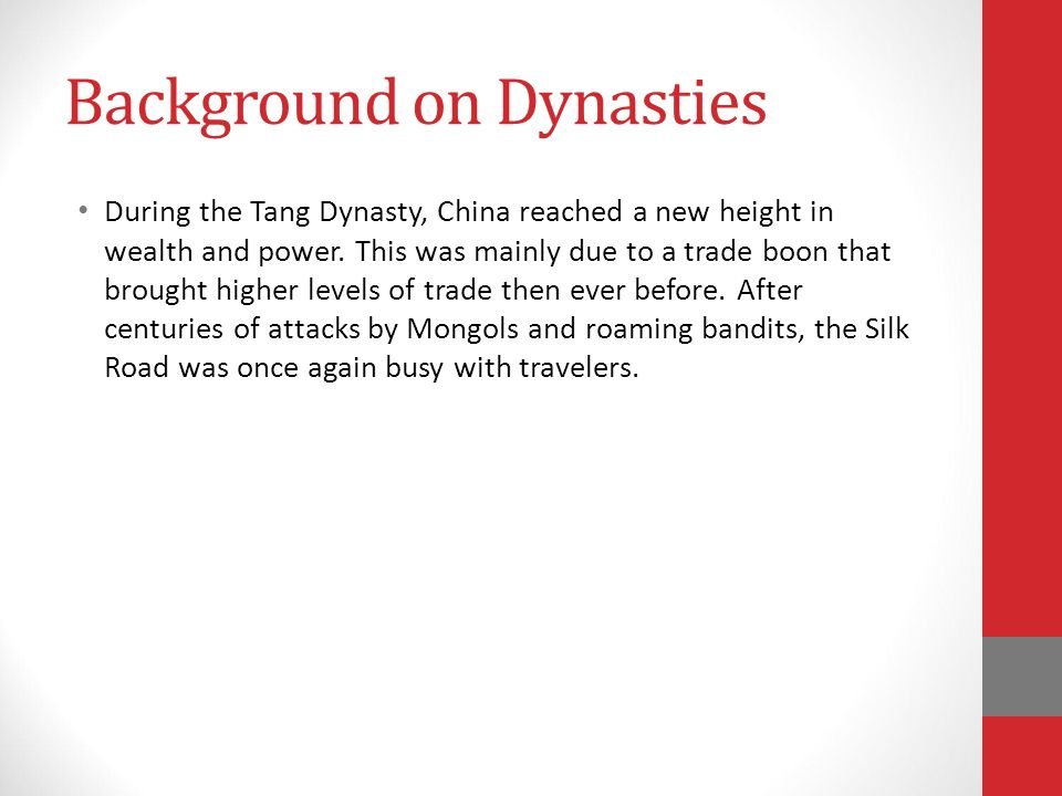 Background on Dynasties During the Tang Dynasty, China reached a new height in wealth and power.