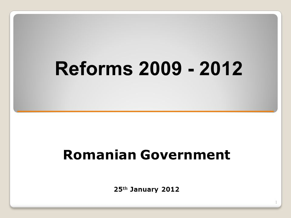 Romanian Government 25 th January 2012 Reforms 2009 - 2012 1