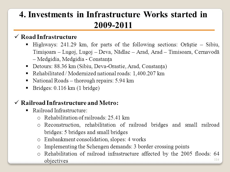 4. Investments in Infrastructure Works started in 2009-2011 Road Infrastructure  Highways: 241.29 km, for parts of the following sections: Orăştie –